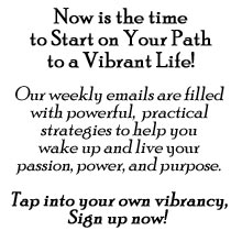 Now is the time to start on your path to a vibrant life